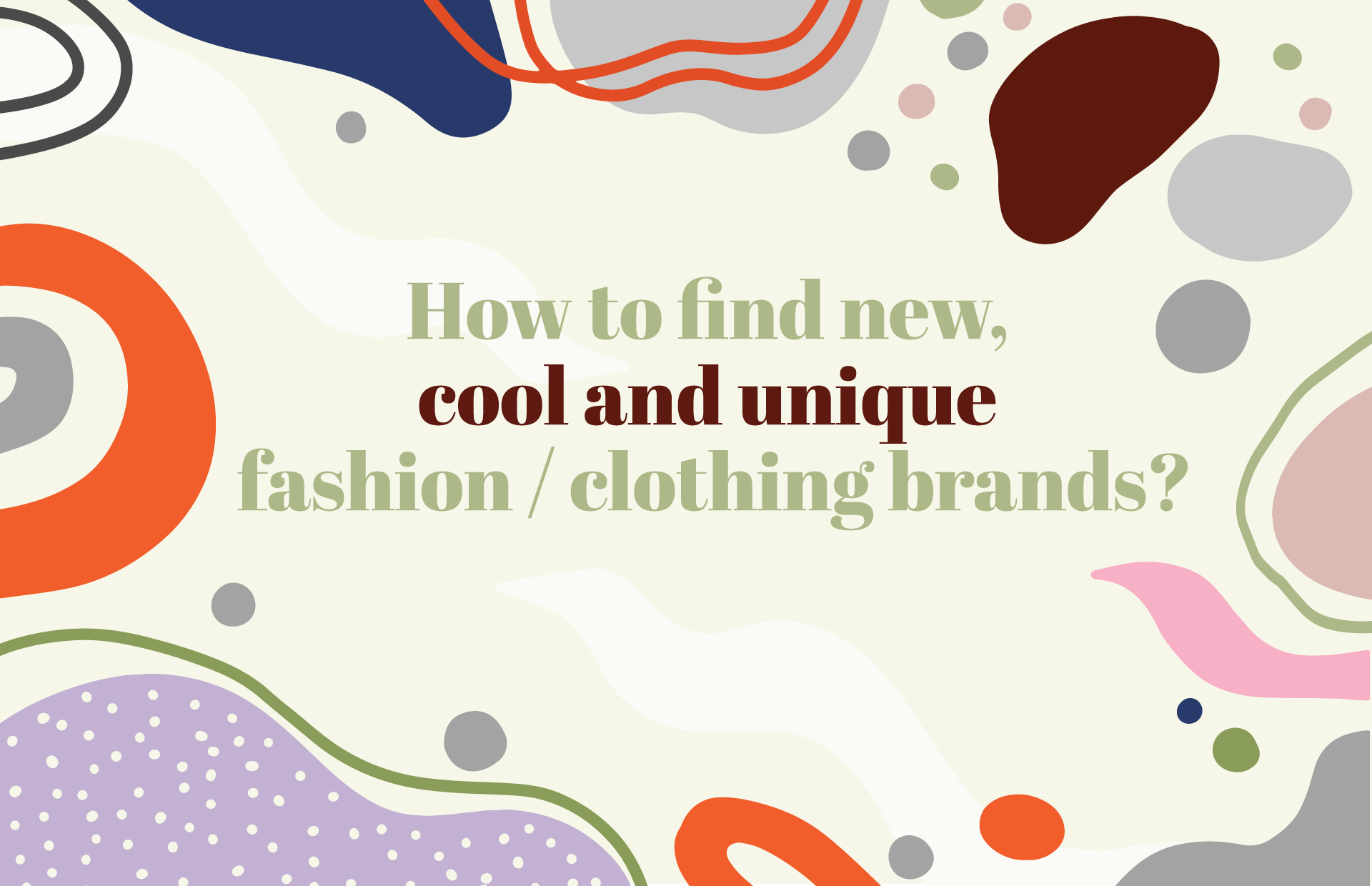 How to find new, cool, and unique fashion and clothing brands?